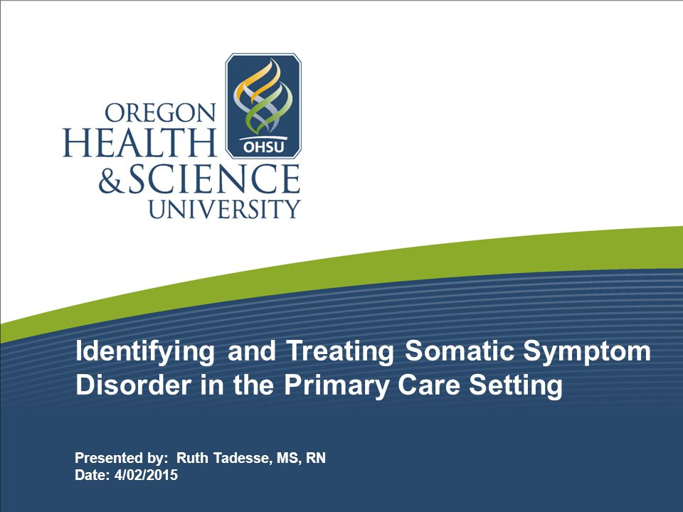 Identifying and Treating Somatic Symptom Disorder in the Primary Care Setting