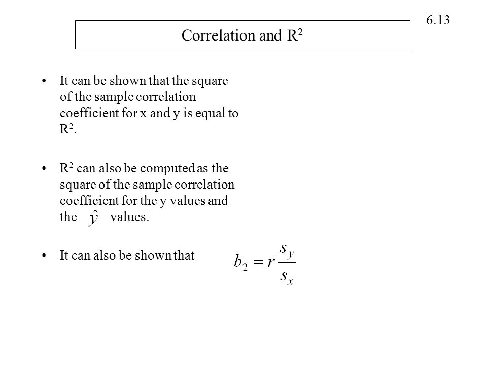 Correlation and R2 It can be shown that the square of the sample correlation coefficient for x and y is equal to R2.