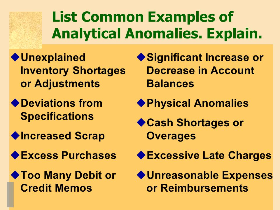 List Common Examples of Analytical Anomalies. Explain.