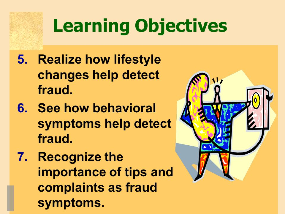 Learning Objectives Realize how lifestyle changes help detect fraud.