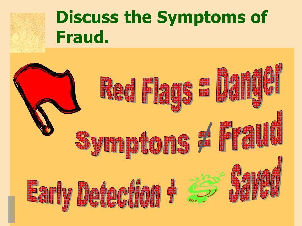 Discuss the Symptoms of Fraud.