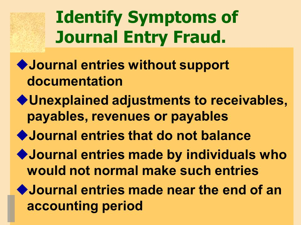 Identify Symptoms of Journal Entry Fraud.