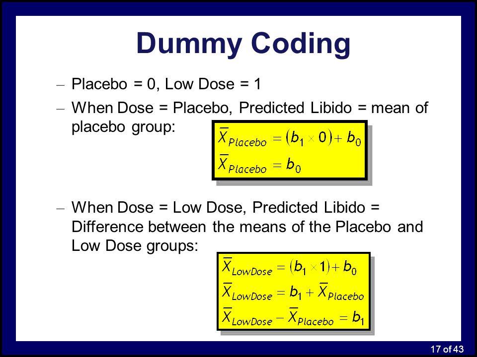 Dummy Coding Placebo = 0, Low Dose = 1