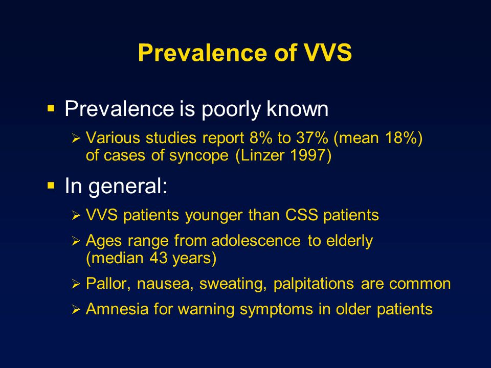 Prevalence of VVS Prevalence is poorly known In general: