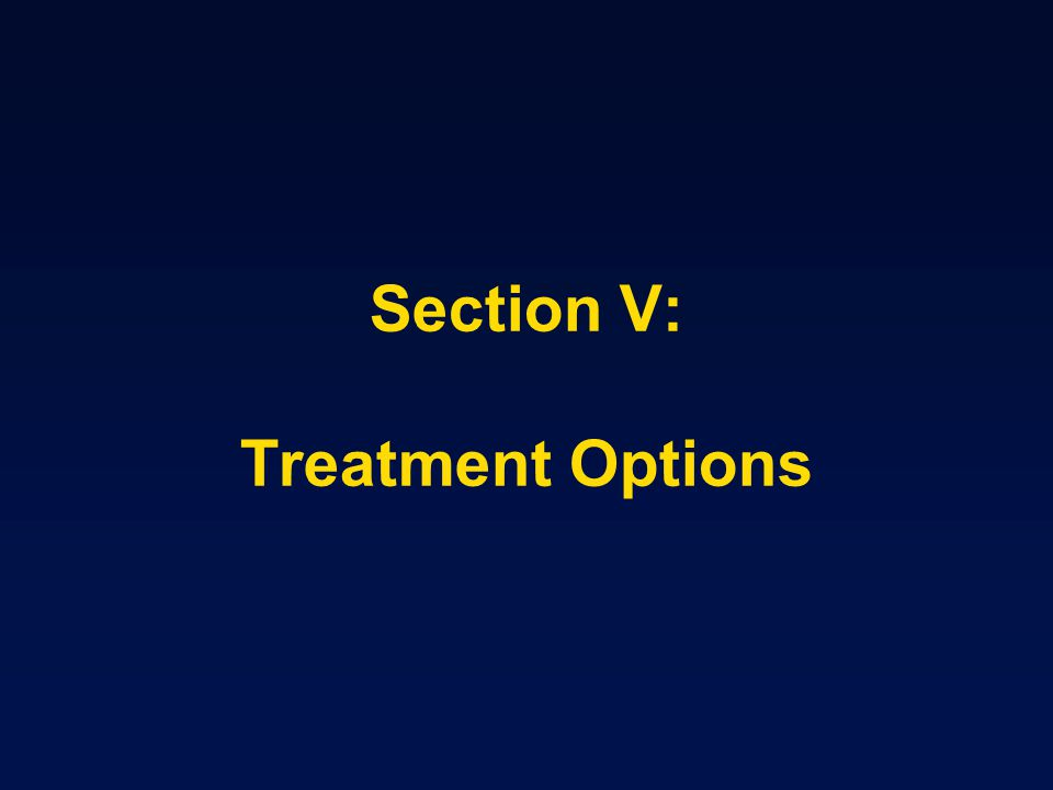 Section V: Treatment Options
