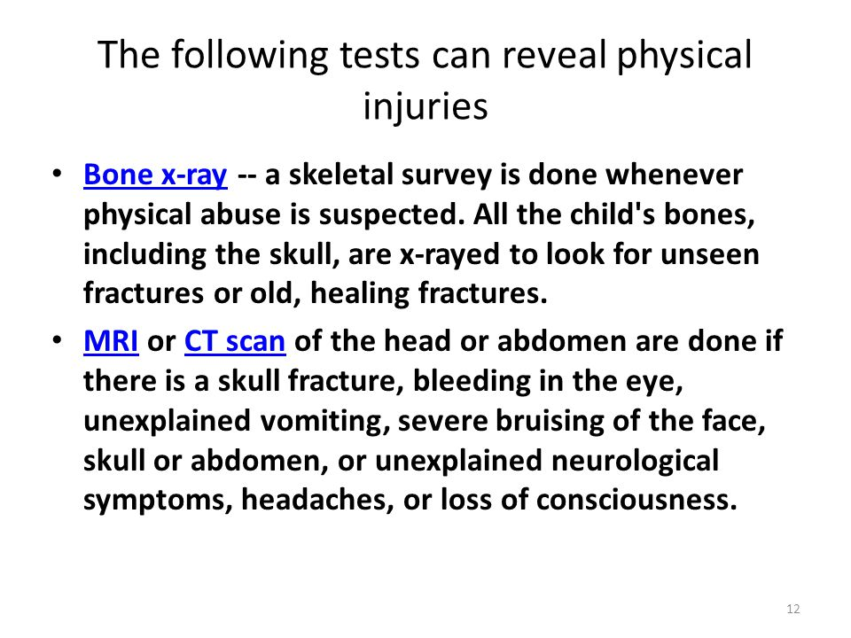 The following tests can reveal physical injuries