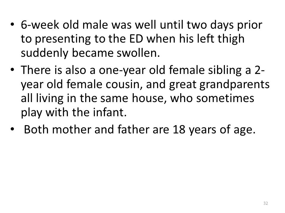 6-week old male was well until two days prior to presenting to the ED when his left thigh suddenly became swollen.