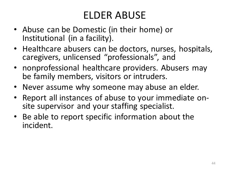ELDER ABUSE Abuse can be Domestic (in their home) or Institutional (in a facility).
