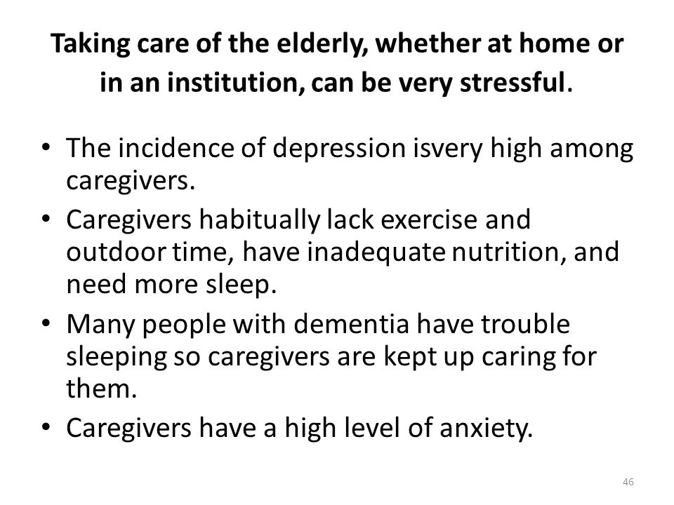 Taking care of the elderly, whether at home or in an institution, can be very stressful.