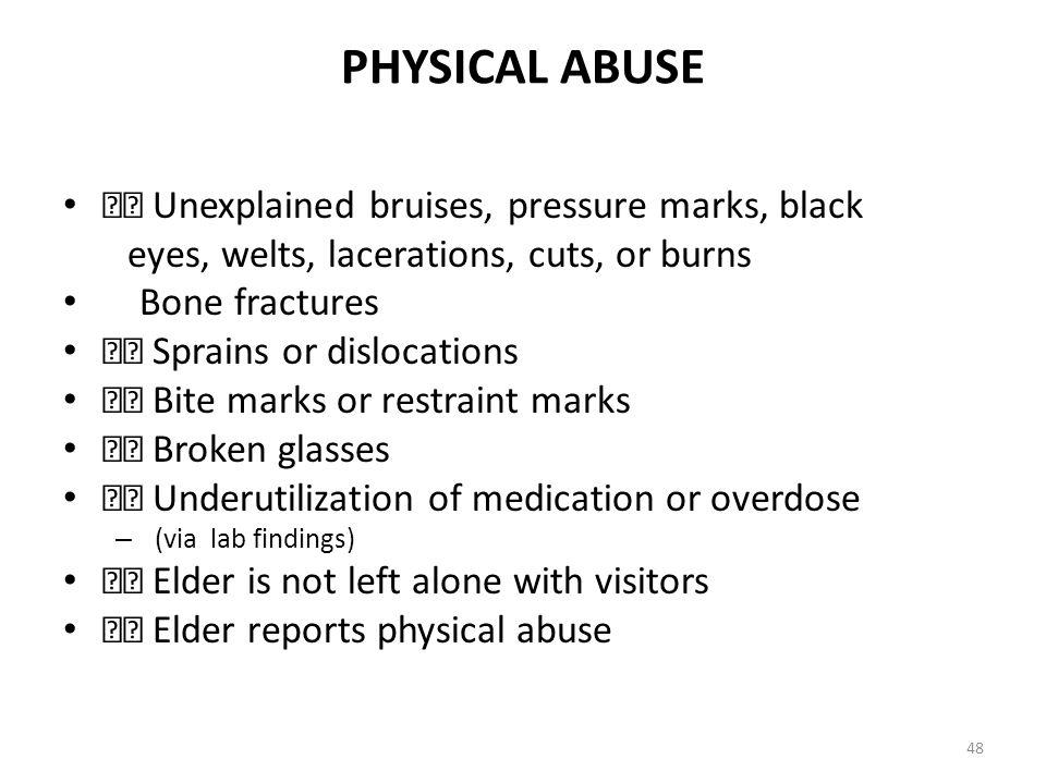 PHYSICAL ABUSE  Unexplained bruises, pressure marks, black