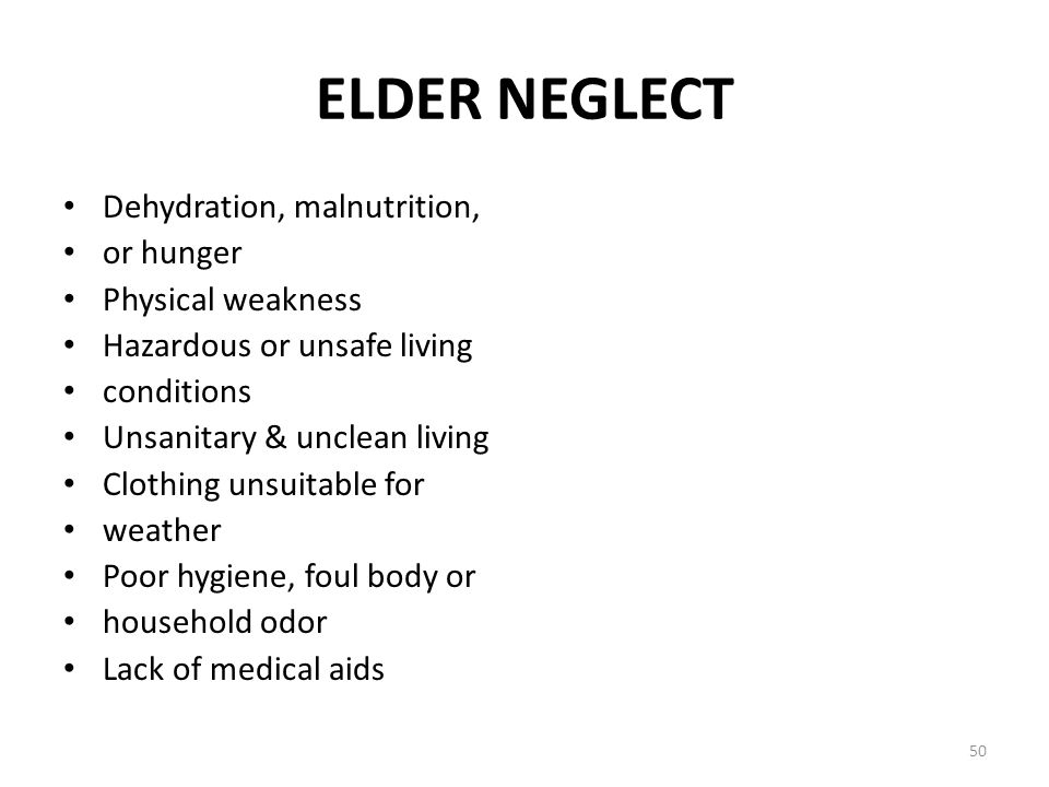 ELDER NEGLECT Dehydration, malnutrition, or hunger Physical weakness