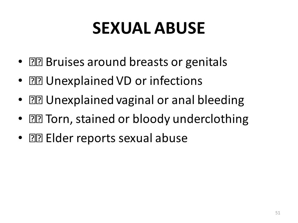 SEXUAL ABUSE 􀂃 Bruises around breasts or genitals