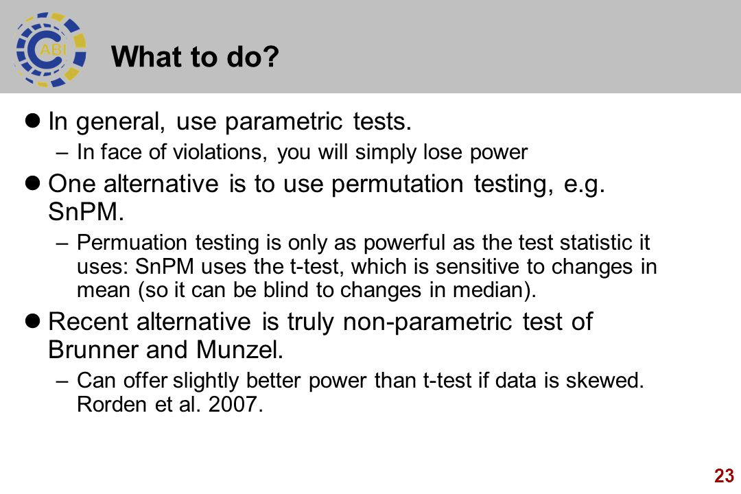 What to do In general, use parametric tests.