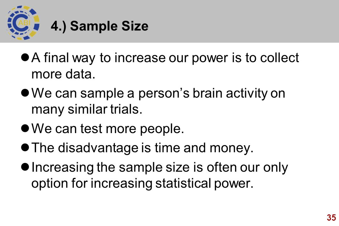 4.) Sample Size A final way to increase our power is to collect more data. We can sample a person's brain activity on many similar trials.