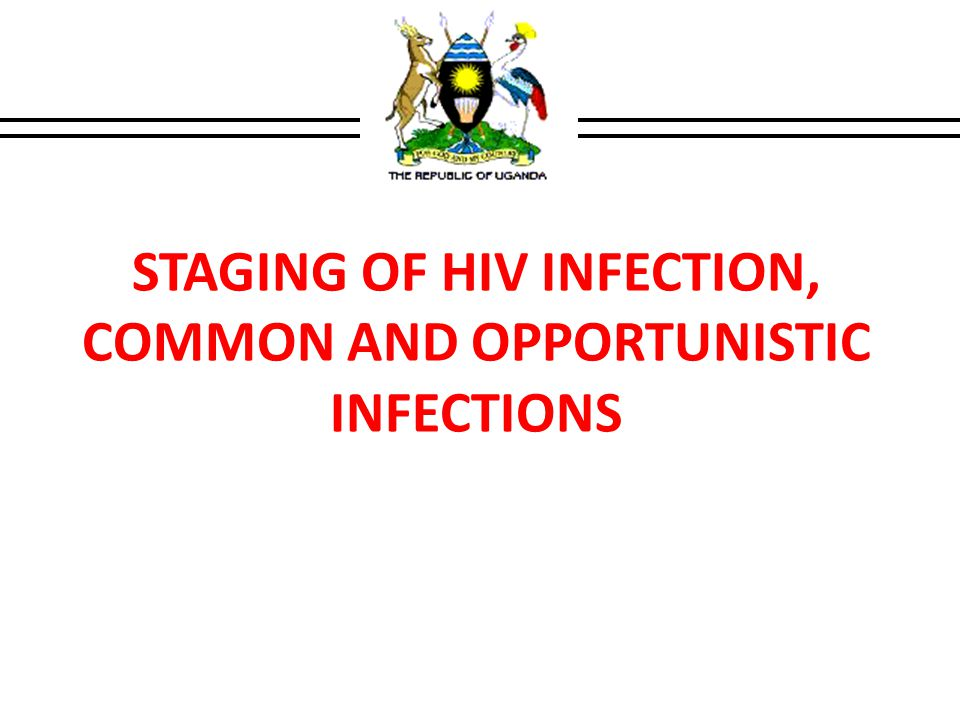 STAGING OF HIV INFECTION, COMMON AND OPPORTUNISTIC INFECTIONS
