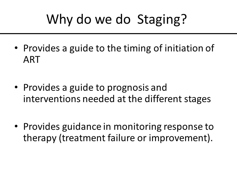 Why do we do Staging Provides a guide to the timing of initiation of ART.