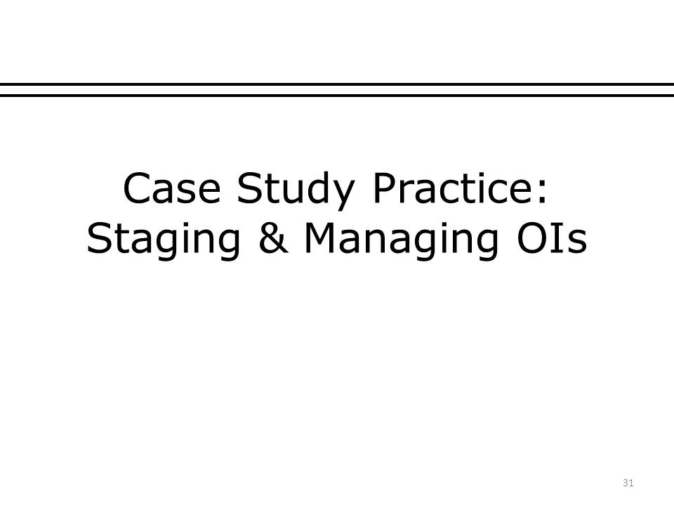 Case Study Practice: Staging & Managing OIs