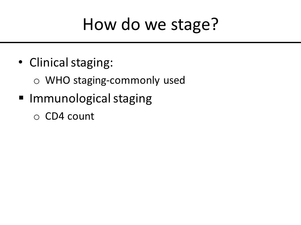 How do we stage Clinical staging: Immunological staging