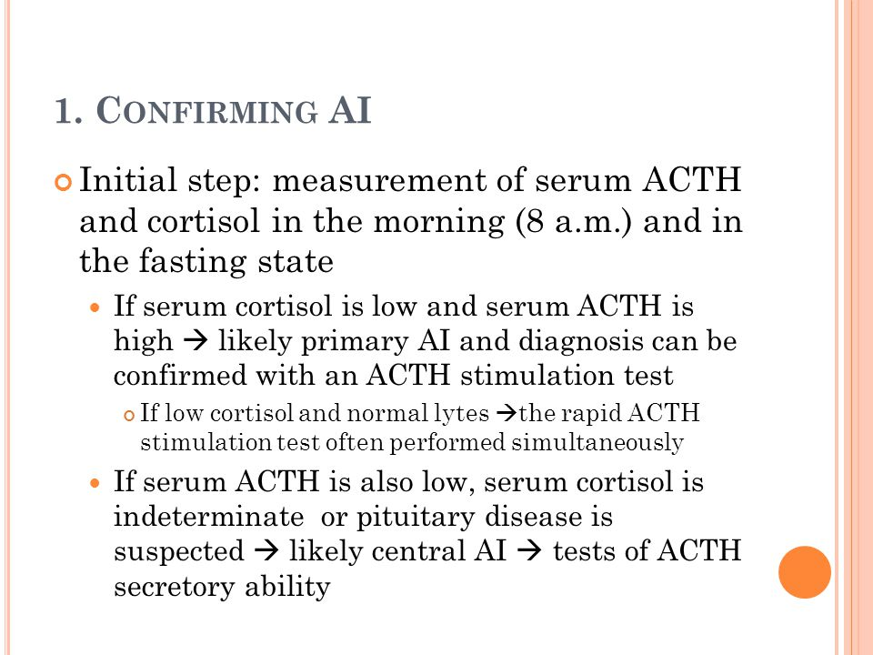 1. Confirming AI Initial step: measurement of serum ACTH and cortisol in the morning (8 a.m.) and in the fasting state.