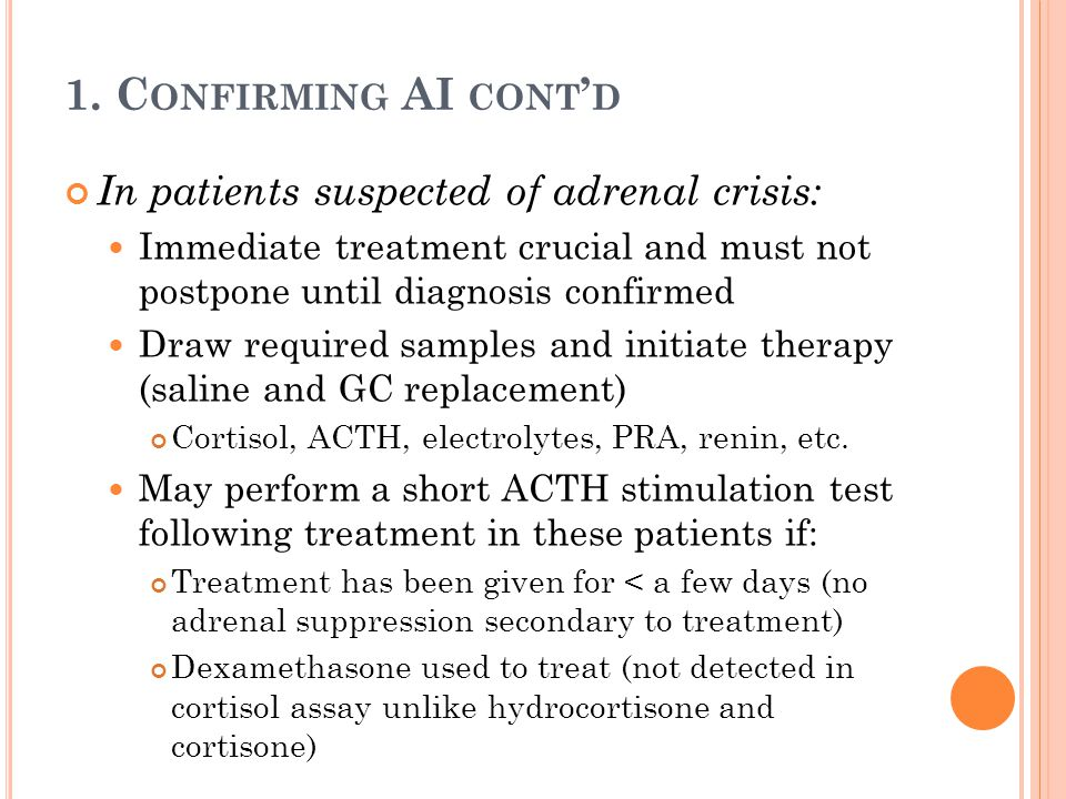 1. Confirming AI cont'd In patients suspected of adrenal crisis: