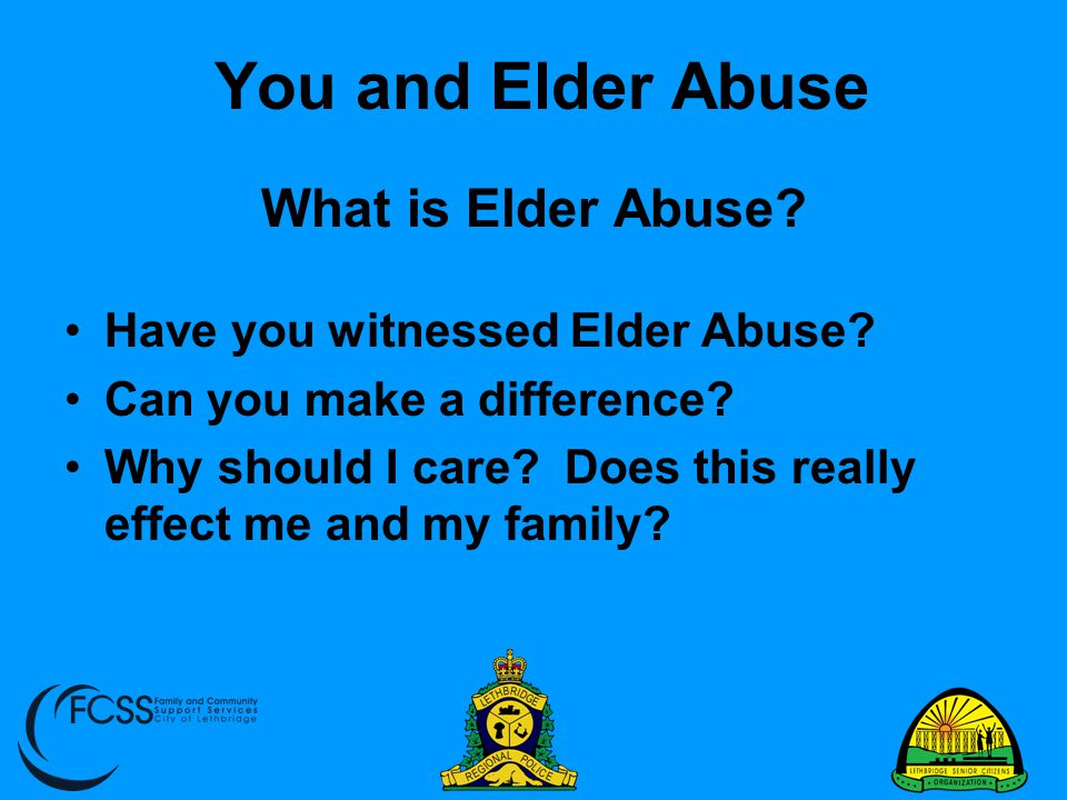 You and Elder Abuse What is Elder Abuse