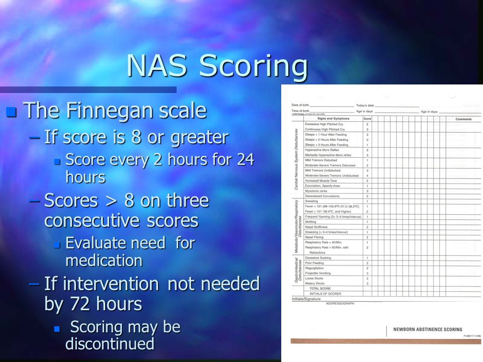 NAS Scoring The Finnegan scale If score is 8 or greater