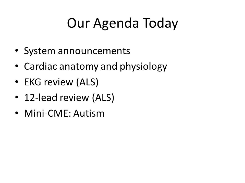 Our Agenda Today System announcements Cardiac anatomy and physiology