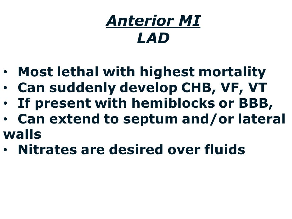 Anterior MI LAD Most lethal with highest mortality