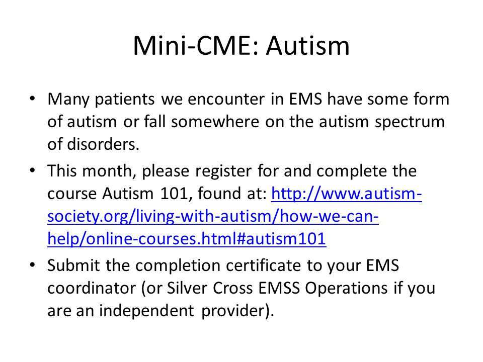 Mini-CME: Autism Many patients we encounter in EMS have some form of autism or fall somewhere on the autism spectrum of disorders.