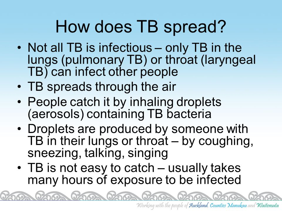 How does TB spread Not all TB is infectious – only TB in the lungs (pulmonary TB) or throat (laryngeal TB) can infect other people.