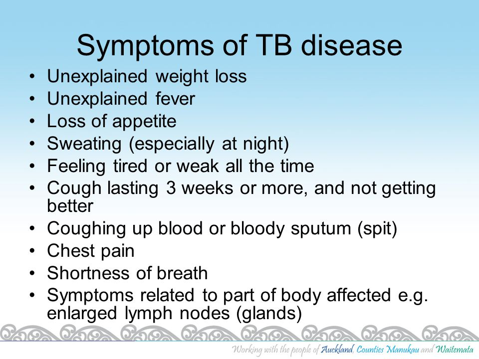 Symptoms of TB disease Unexplained weight loss Unexplained fever