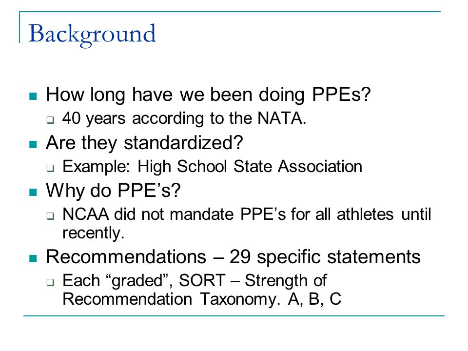 Background How long have we been doing PPEs Are they standardized