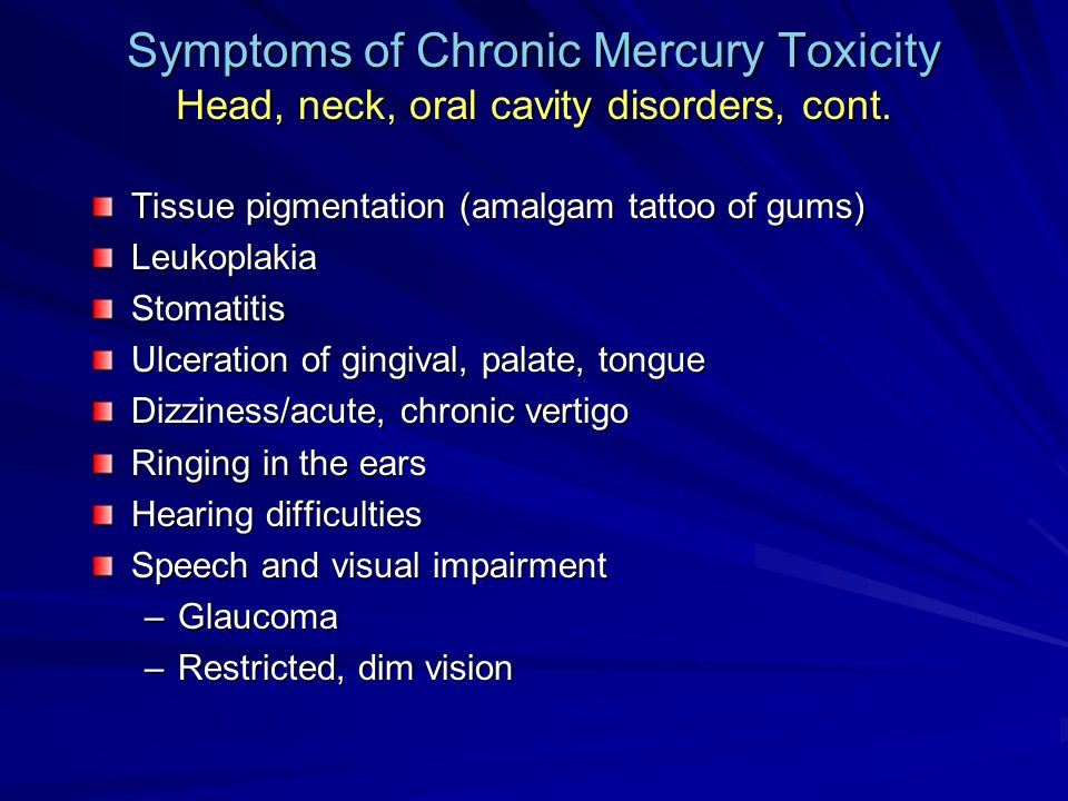 Symptoms of Chronic Mercury Toxicity Head, neck, oral cavity disorders, cont.