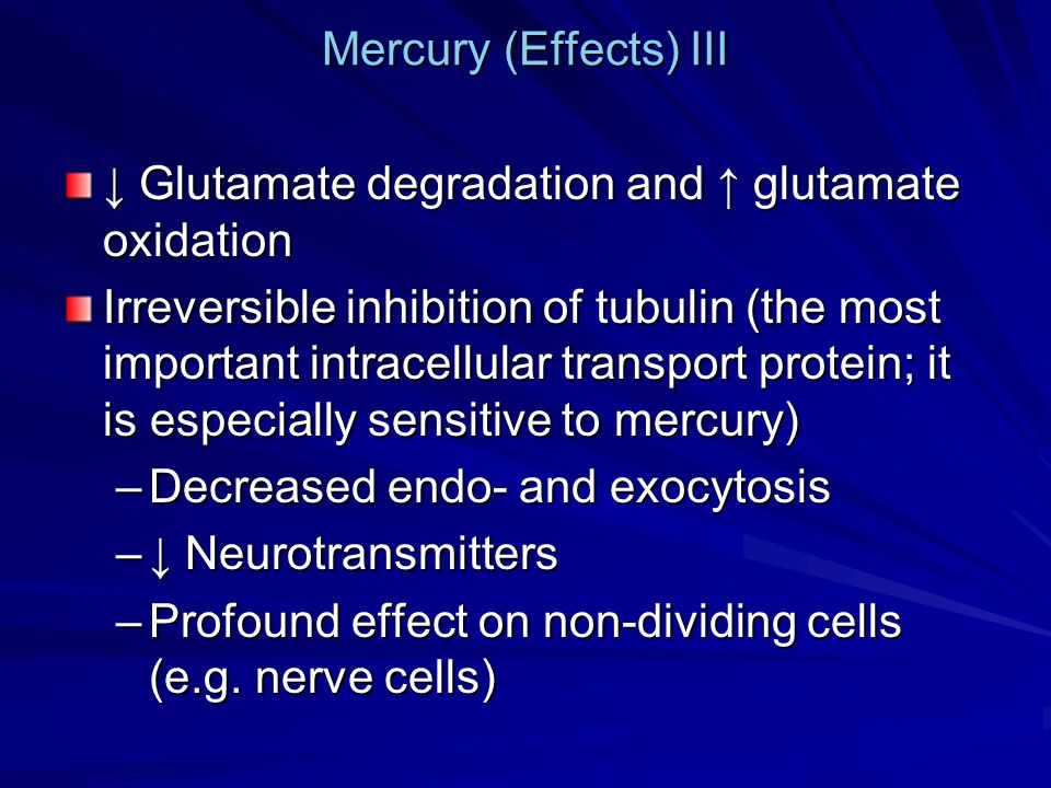 Mercury (Effects) III ↓ Glutamate degradation and ↑ glutamate oxidation.