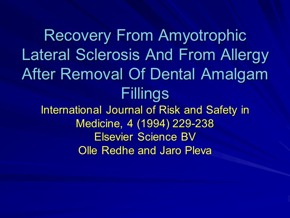 Recovery From Amyotrophic Lateral Sclerosis And From Allergy After Removal Of Dental Amalgam Fillings International Journal of Risk and Safety in Medicine, 4 (1994) 229-238 Elsevier Science BV Olle Redhe and Jaro Pleva