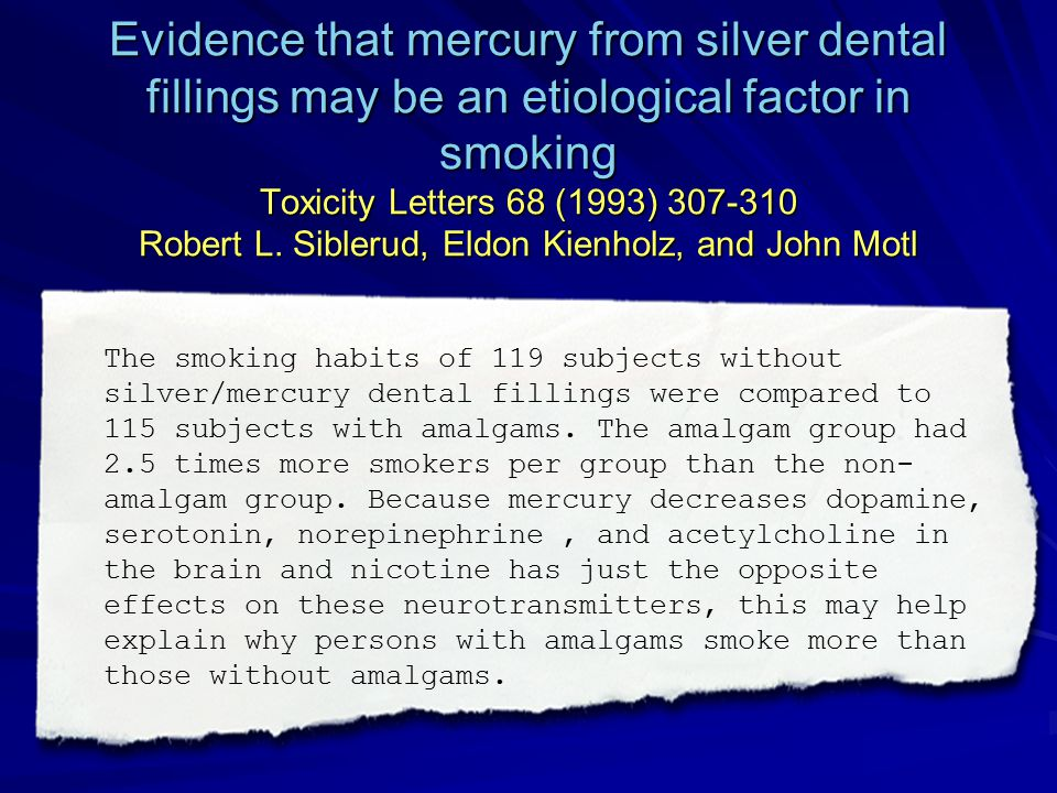 Evidence that mercury from silver dental fillings may be an etiological factor in smoking Toxicity Letters 68 (1993) 307-310 Robert L. Siblerud, Eldon Kienholz, and John Motl