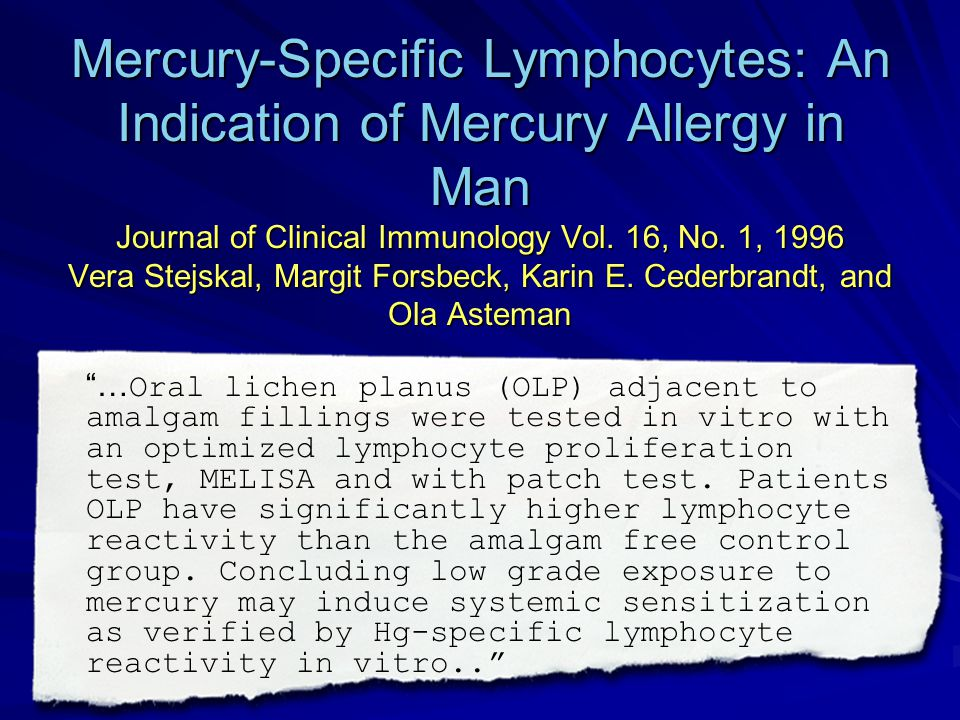 Mercury-Specific Lymphocytes: An Indication of Mercury Allergy in Man Journal of Clinical Immunology Vol. 16, No. 1, 1996 Vera Stejskal, Margit Forsbeck, Karin E. Cederbrandt, and Ola Asteman