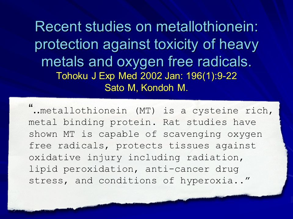 Recent studies on metallothionein: protection against toxicity of heavy metals and oxygen free radicals. Tohoku J Exp Med 2002 Jan: 196(1):9-22 Sato M, Kondoh M.