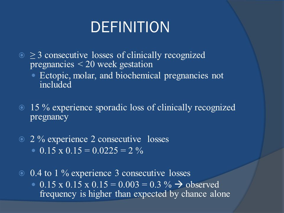 DEFINITION ≥ 3 consecutive losses of clinically recognized pregnancies < 20 week gestation.