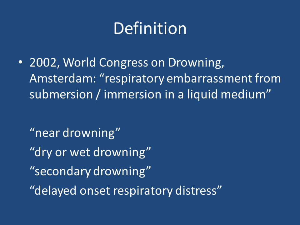 Definition 2002, World Congress on Drowning, Amsterdam: respiratory embarrassment from submersion / immersion in a liquid medium
