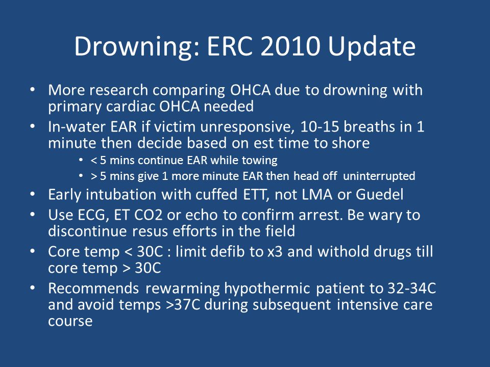 Drowning: ERC 2010 Update More research comparing OHCA due to drowning with primary cardiac OHCA needed.