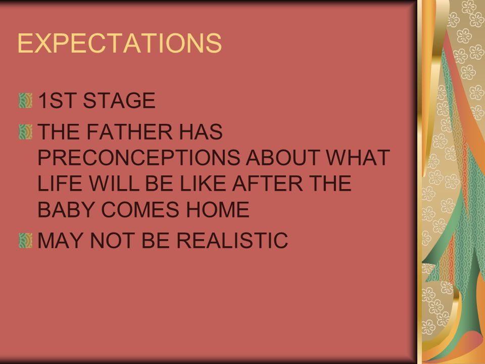 EXPECTATIONS 1ST STAGE. THE FATHER HAS PRECONCEPTIONS ABOUT WHAT LIFE WILL BE LIKE AFTER THE BABY COMES HOME.