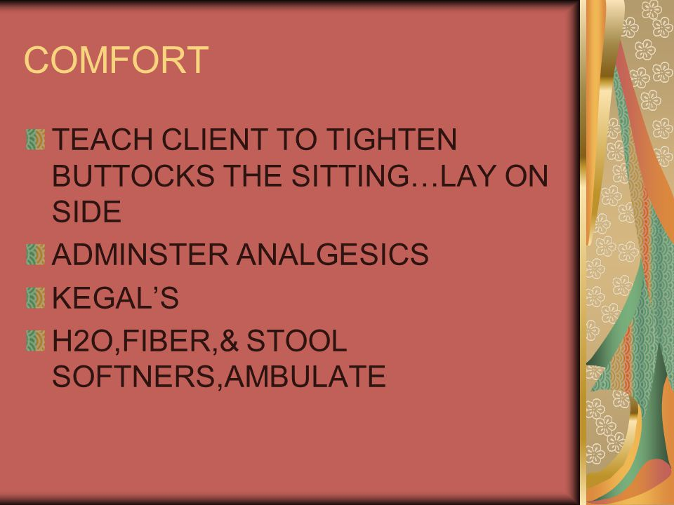COMFORT TEACH CLIENT TO TIGHTEN BUTTOCKS THE SITTING…LAY ON SIDE