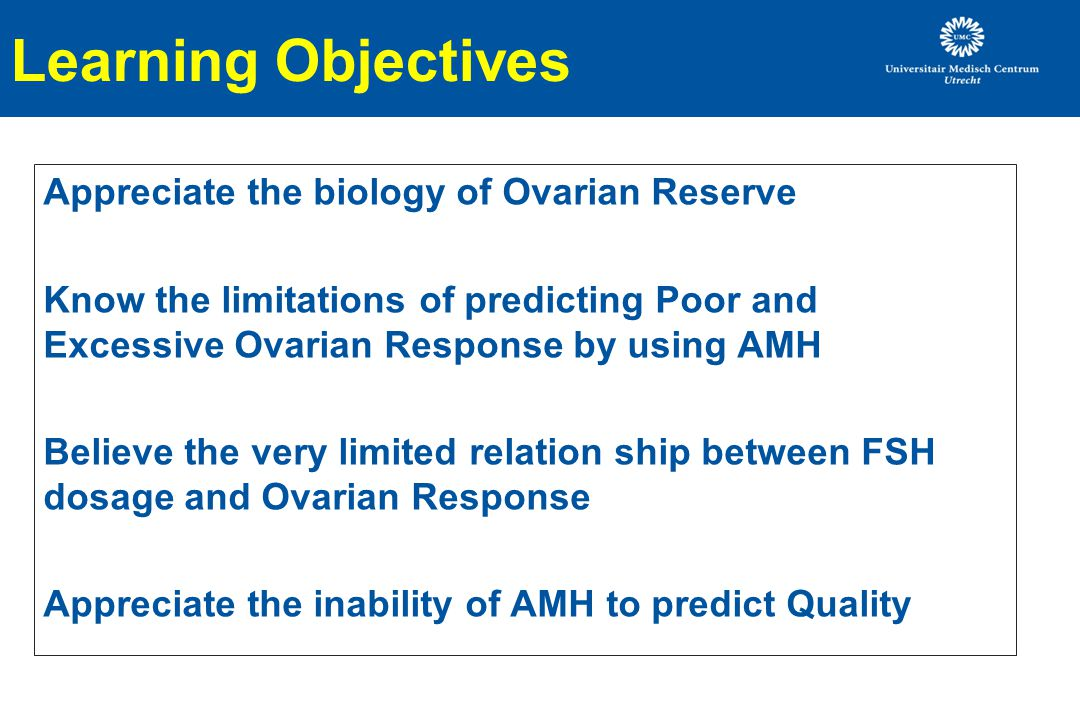 Learning Objectives Appreciate the biology of Ovarian Reserve