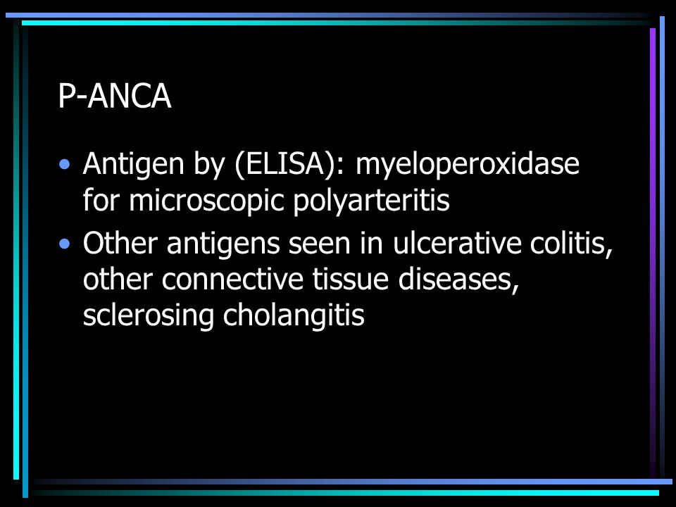 P-ANCA Antigen by (ELISA): myeloperoxidase for microscopic polyarteritis.