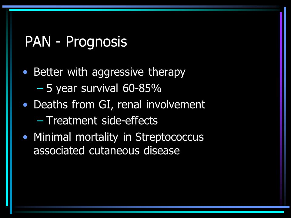 PAN - Prognosis Better with aggressive therapy 5 year survival 60-85%
