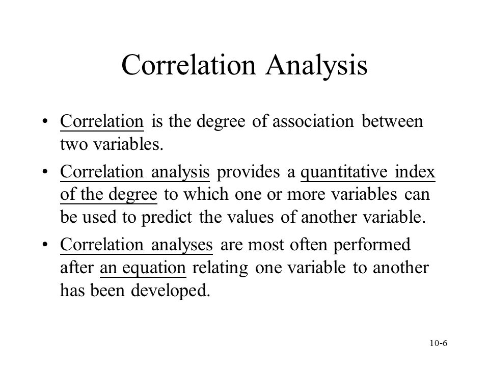 Correlation Analysis Correlation is the degree of association between two variables.