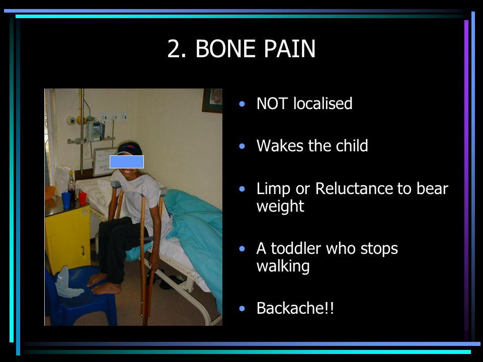 2. BONE PAIN NOT localised Wakes the child