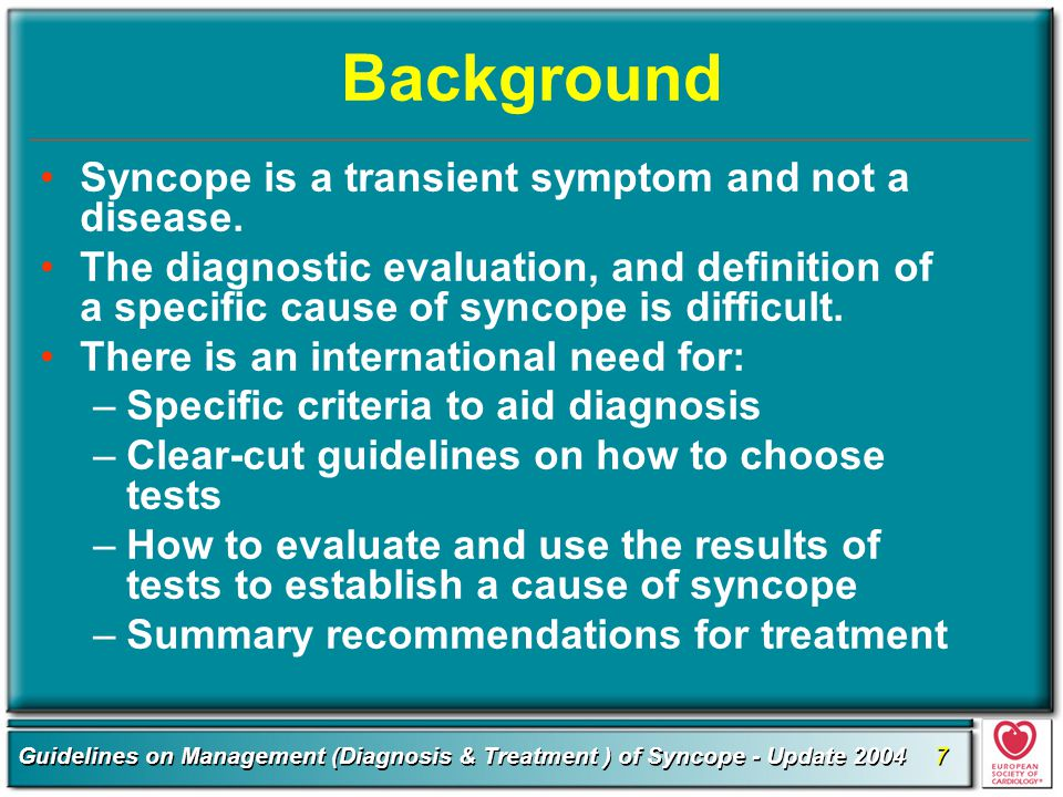 Background Syncope is a transient symptom and not a disease.