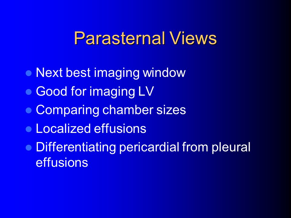 Parasternal Views Next best imaging window Good for imaging LV